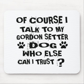OF COURSE I TALK TO MY GORDON SETTER DOG DESIGNS MOUSE PAD