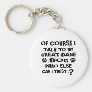 OF COURSE I TALK TO MY GREAT DANE DOG DESIGNS KEY RING