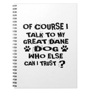 OF COURSE I TALK TO MY GREAT DANE DOG DESIGNS NOTEBOOK