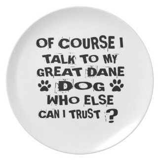 OF COURSE I TALK TO MY GREAT DANE DOG DESIGNS PLATE