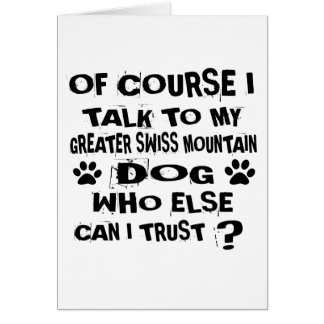 OF COURSE I TALK TO MY GREATER SWISS MOUNTAIN DOG CARD