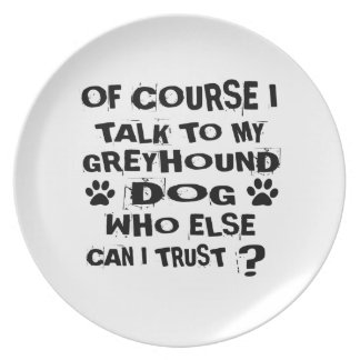 OF COURSE I TALK TO MY GREYHOUND DOG DESIGNS PLATE