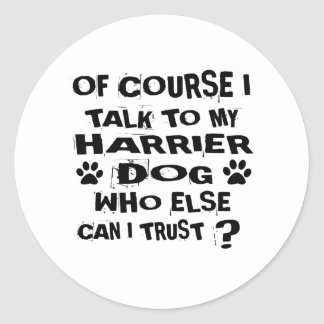 OF COURSE I TALK TO MY HARRIER DOG DESIGNS CLASSIC ROUND STICKER