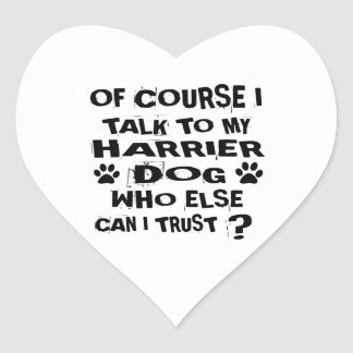 OF COURSE I TALK TO MY HARRIER DOG DESIGNS HEART STICKER