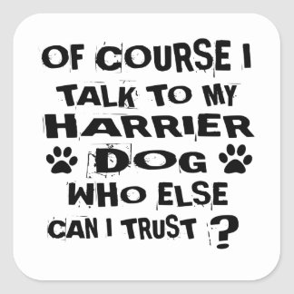 OF COURSE I TALK TO MY HARRIER DOG DESIGNS SQUARE STICKER