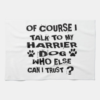 OF COURSE I TALK TO MY HARRIER DOG DESIGNS TEA TOWEL