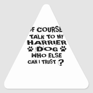OF COURSE I TALK TO MY HARRIER DOG DESIGNS TRIANGLE STICKER