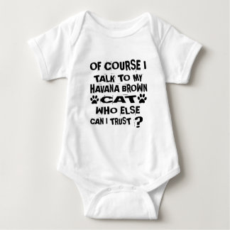 OF COURSE I TALK TO MY HAVANA BROWN CAT DESIGNS BABY BODYSUIT