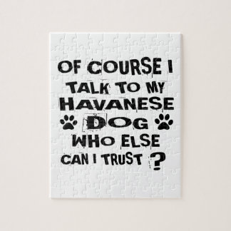 OF COURSE I TALK TO MY HAVANESE DOG DESIGNS JIGSAW PUZZLE