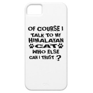 OF COURSE I TALK TO MY HIMALAYAN CAT DESIGNS CASE FOR THE iPhone 5