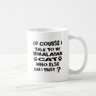 OF COURSE I TALK TO MY HIMALAYAN CAT DESIGNS COFFEE MUG