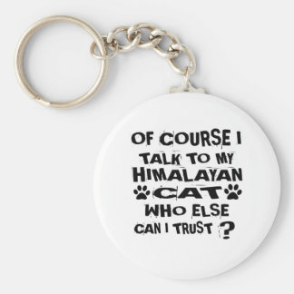 OF COURSE I TALK TO MY HIMALAYAN CAT DESIGNS KEY RING