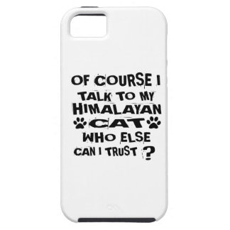 OF COURSE I TALK TO MY HIMALAYAN CAT DESIGNS TOUGH iPhone 5 CASE