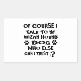 OF COURSE I TALK TO MY IBIZAN HOUND DOG DESIGNS RECTANGULAR STICKER
