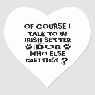 OF COURSE I TALK TO MY IRISH SETTER DOG DESIGNS HEART STICKER