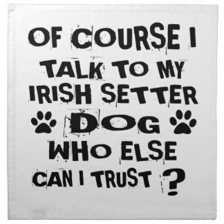 OF COURSE I TALK TO MY IRISH SETTER DOG DESIGNS NAPKIN