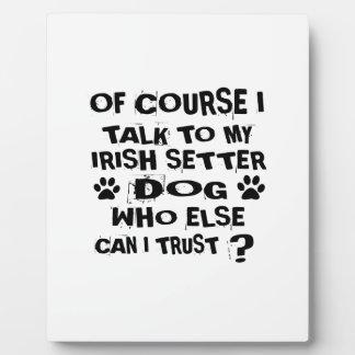 OF COURSE I TALK TO MY IRISH SETTER DOG DESIGNS PLAQUE