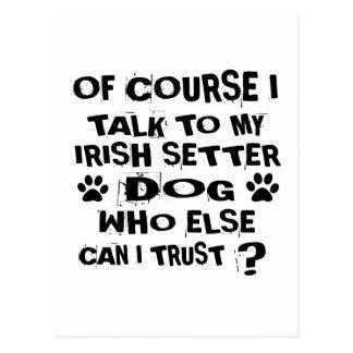 OF COURSE I TALK TO MY IRISH SETTER DOG DESIGNS POSTCARD