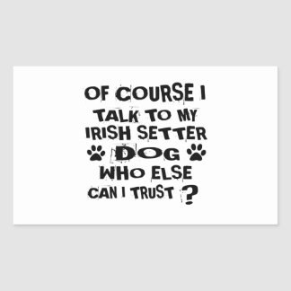 OF COURSE I TALK TO MY IRISH SETTER DOG DESIGNS RECTANGULAR STICKER