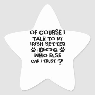 OF COURSE I TALK TO MY IRISH SETTER DOG DESIGNS STAR STICKER