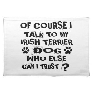OF COURSE I TALK TO MY IRISH TERRIER DOG DESIGNS PLACEMAT