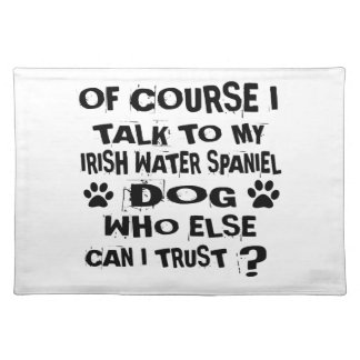 OF COURSE I TALK TO MY IRISH WATER SPANIEL DOG DES PLACEMAT