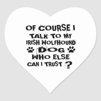 OF COURSE I TALK TO MY IRISH WOLFHOUND DOG DESIGNS HEART STICKER