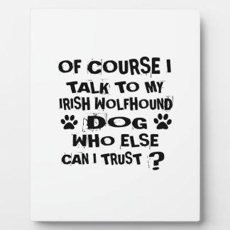 OF COURSE I TALK TO MY IRISH WOLFHOUND DOG DESIGNS PLAQUE