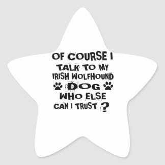 OF COURSE I TALK TO MY IRISH WOLFHOUND DOG DESIGNS STAR STICKER