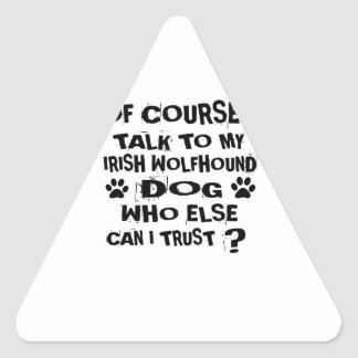 OF COURSE I TALK TO MY IRISH WOLFHOUND DOG DESIGNS TRIANGLE STICKER