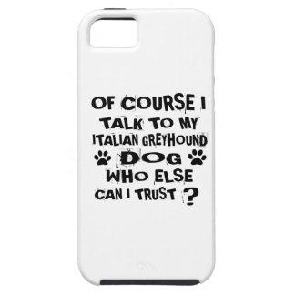 OF COURSE I TALK TO MY ITALIAN GREYHOUND DOG DESIG iPhone 5 CASE