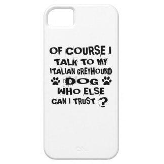 OF COURSE I TALK TO MY ITALIAN GREYHOUND DOG DESIG iPhone 5 CASES