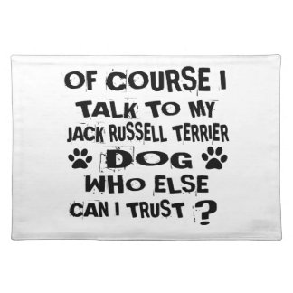 OF COURSE I TALK TO MY JACK RUSSELL TERRIER DOG DE PLACEMAT