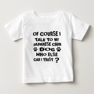 OF COURSE I TALK TO MY JAPANESE CHIN DOG DESIGNS BABY T-Shirt