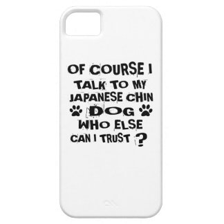 OF COURSE I TALK TO MY JAPANESE CHIN DOG DESIGNS iPhone 5 COVER