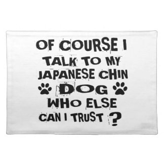 OF COURSE I TALK TO MY JAPANESE CHIN DOG DESIGNS PLACEMAT