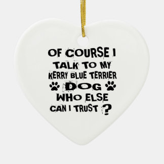 OF COURSE I TALK TO MY KERRY BLUE TERRIER DOG DESI CERAMIC ORNAMENT