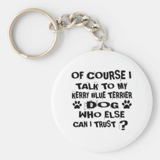 OF COURSE I TALK TO MY KERRY BLUE TERRIER DOG DESI KEY RING