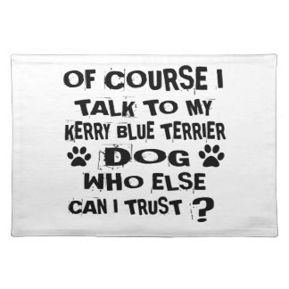 OF COURSE I TALK TO MY KERRY BLUE TERRIER DOG DESI PLACEMAT