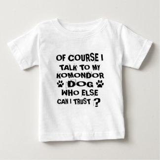 OF COURSE I TALK TO MY KOMONDOR DOG DESIGNS BABY T-Shirt