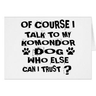 OF COURSE I TALK TO MY KOMONDOR DOG DESIGNS CARD