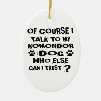 OF COURSE I TALK TO MY KOMONDOR DOG DESIGNS CERAMIC ORNAMENT
