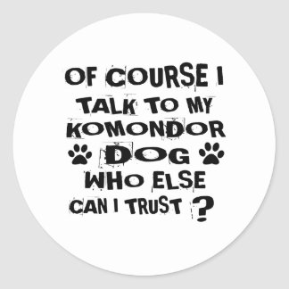 OF COURSE I TALK TO MY KOMONDOR DOG DESIGNS CLASSIC ROUND STICKER