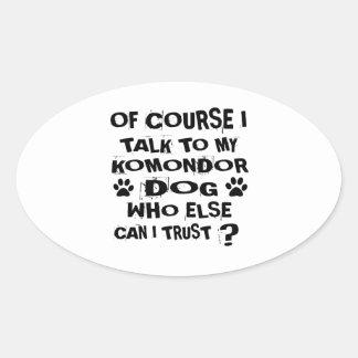OF COURSE I TALK TO MY KOMONDOR DOG DESIGNS OVAL STICKER