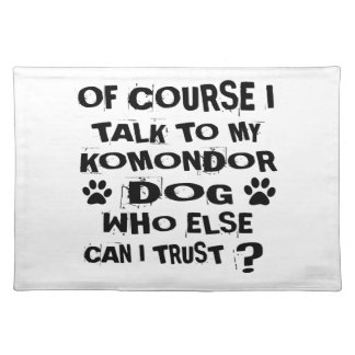 OF COURSE I TALK TO MY KOMONDOR DOG DESIGNS PLACEMAT