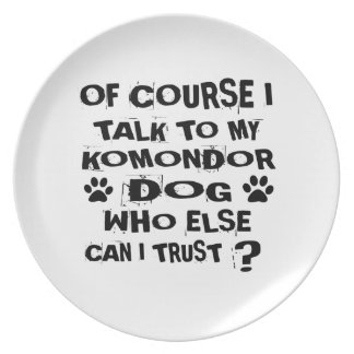 OF COURSE I TALK TO MY KOMONDOR DOG DESIGNS PLATE
