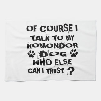 OF COURSE I TALK TO MY KOMONDOR DOG DESIGNS TEA TOWEL