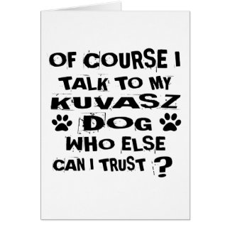OF COURSE I TALK TO MY KUVASZ DOG DESIGNS CARD