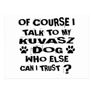 OF COURSE I TALK TO MY KUVASZ DOG DESIGNS POSTCARD