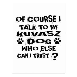 OF COURSE I TALK TO MY KUVASZ DOG DESIGNS POSTCARD